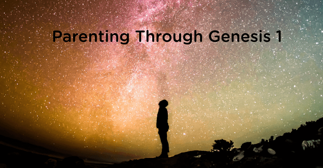 Parenting through Genesis 1