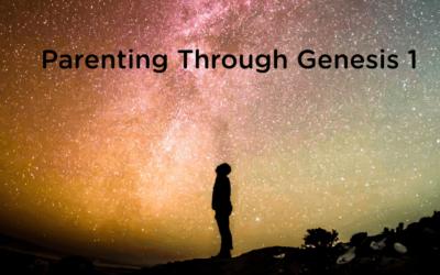 Parenting through Genesis 1