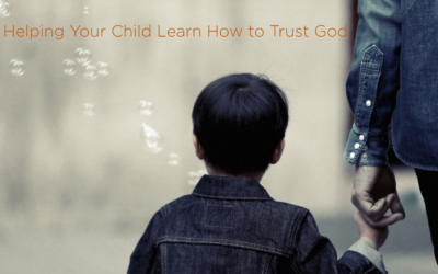Helping Your Child Learn How to Trust God