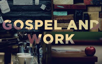 Gospel & Work: Vocation and the Grand Biblical Narrative