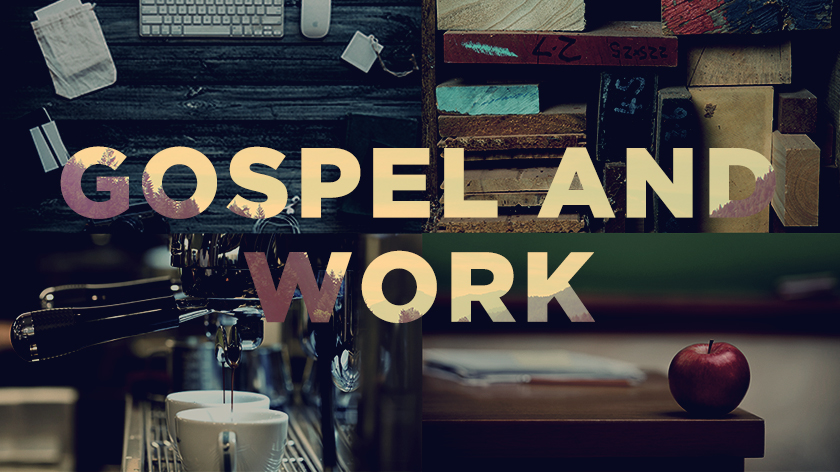 Gospel & Work: Vocation and the Grand Biblical Narrative