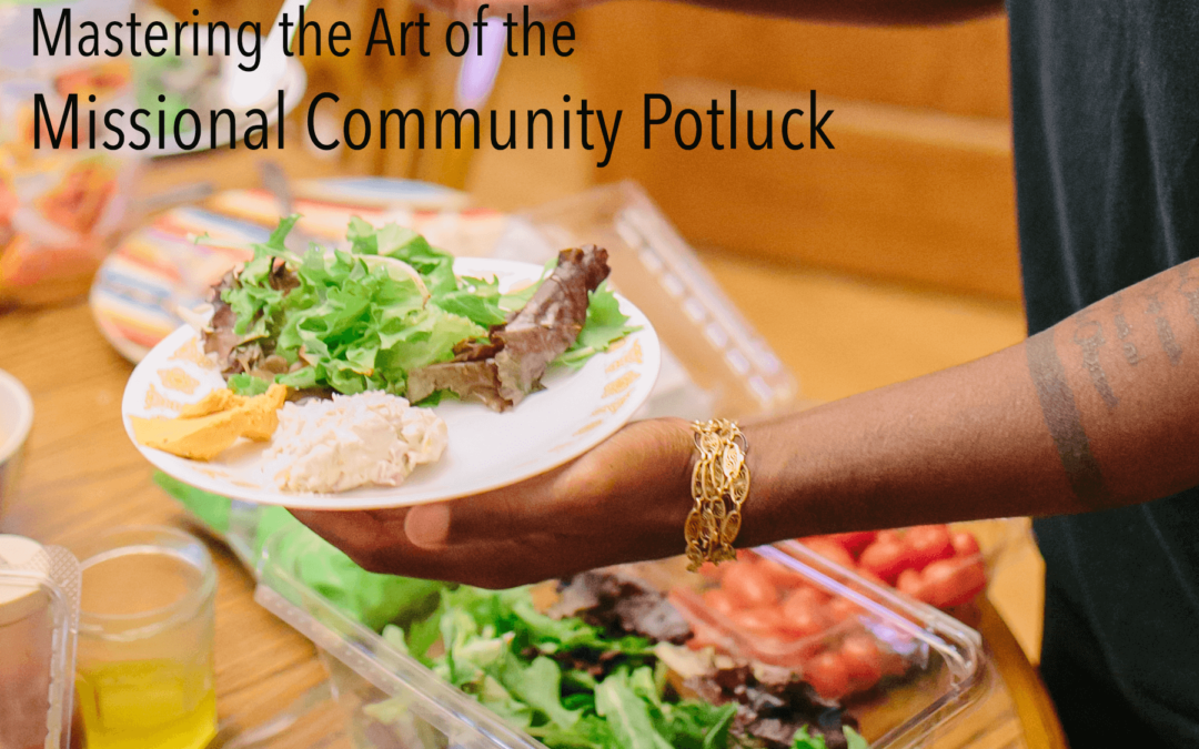 Mastering the Art of the Missional Community Potluck