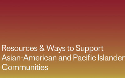 Resources and Ways to Support the Asian American and Pacific Islander Communities